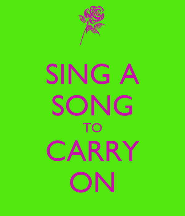 SING A SONG TO CARRY ON