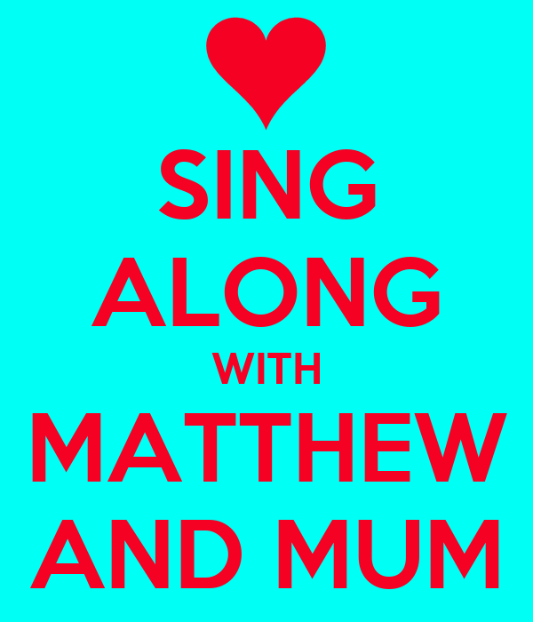 SING ALONG WITH MATTHEW AND MUM