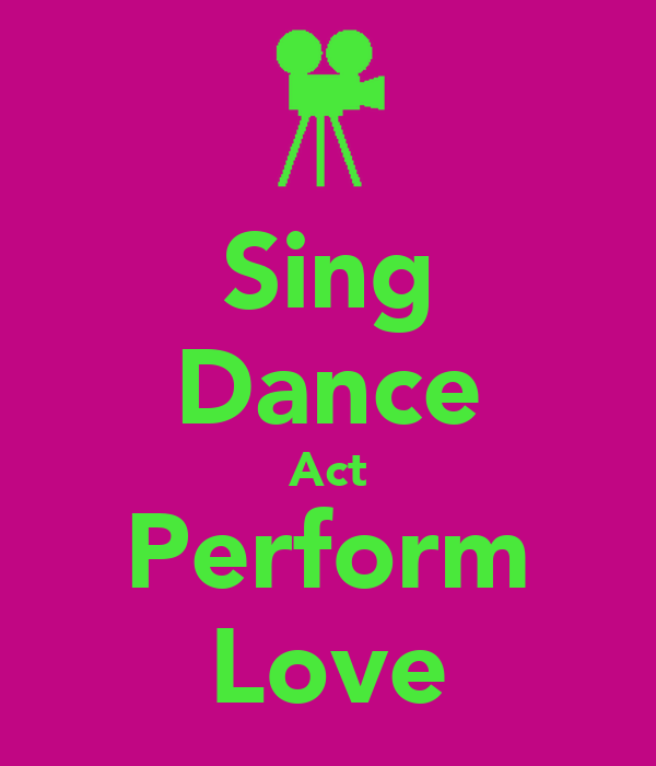 Sing Dance Act Perform Love