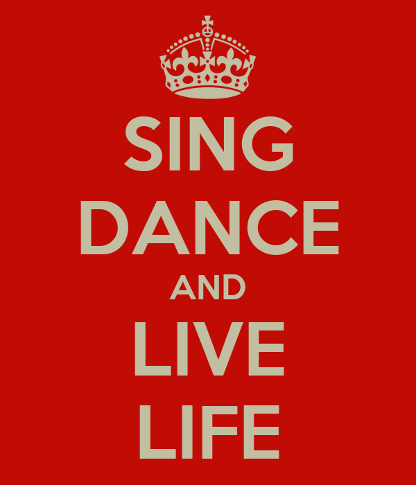 SING DANCE AND LIVE LIFE
