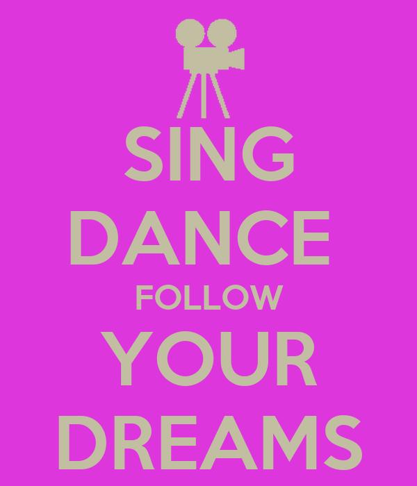 SING DANCE  FOLLOW YOUR DREAMS