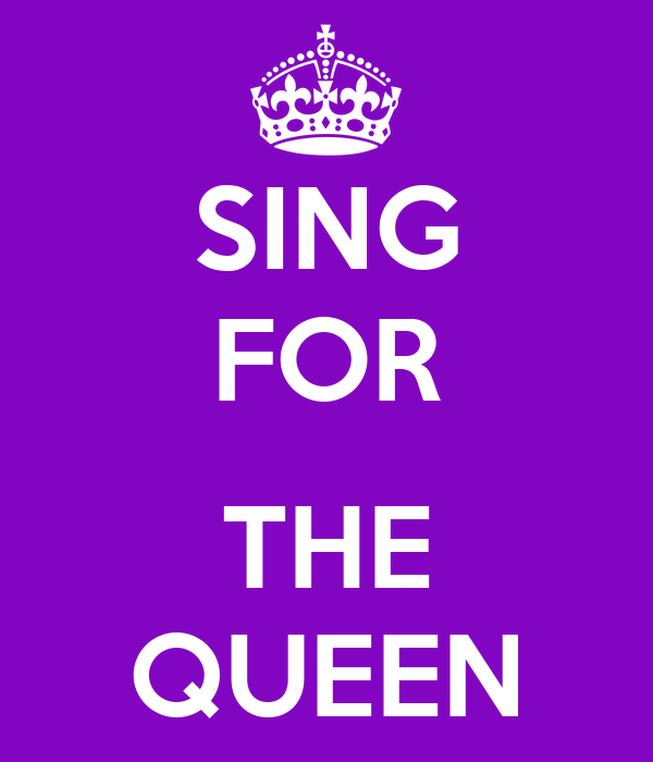 SING FOR  THE QUEEN