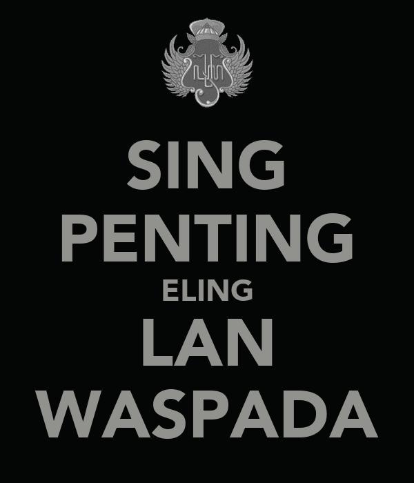 SING PENTING ELING LAN WASPADA