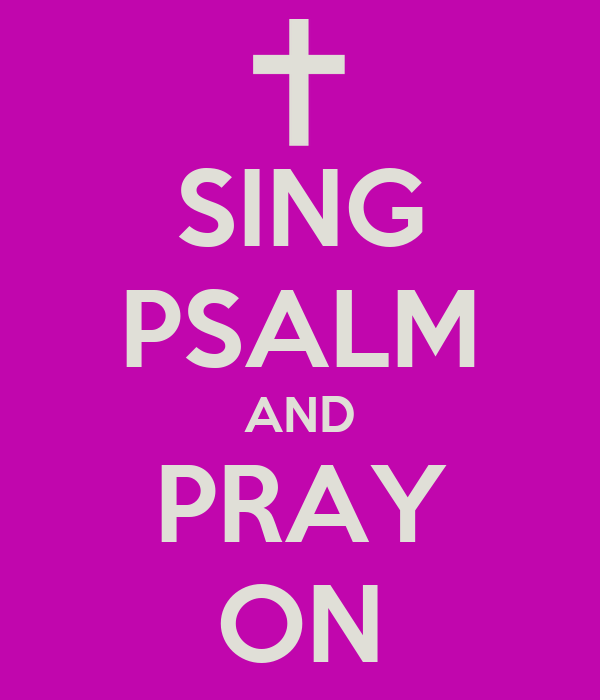 SING PSALM AND PRAY ON