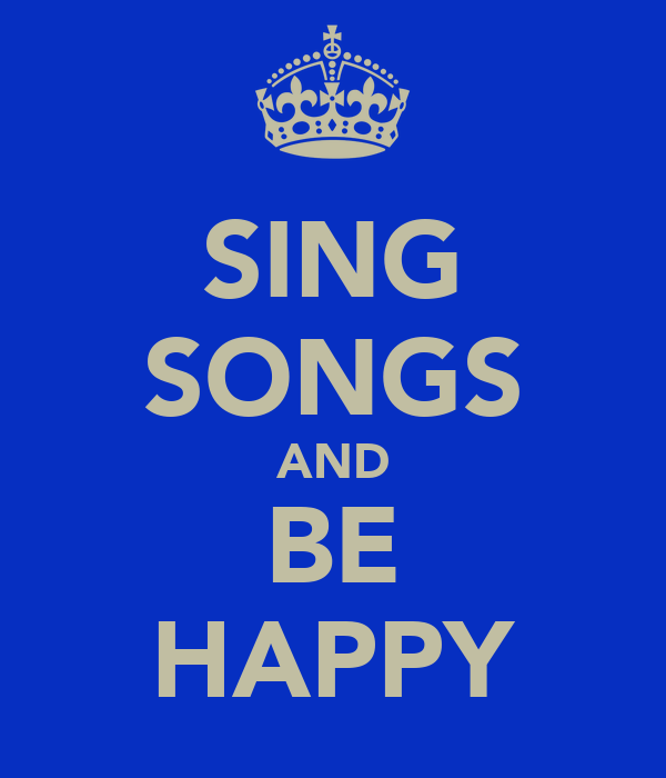 SING SONGS AND BE HAPPY