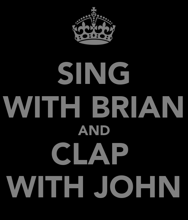 SING WITH BRIAN AND CLAP  WITH JOHN