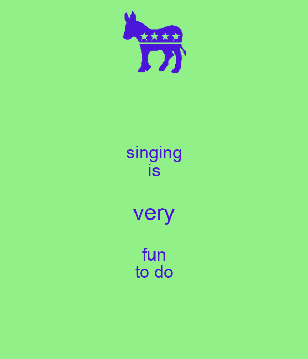 singing is very fun to do