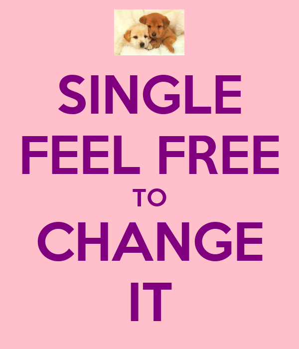 SINGLE FEEL FREE TO CHANGE IT