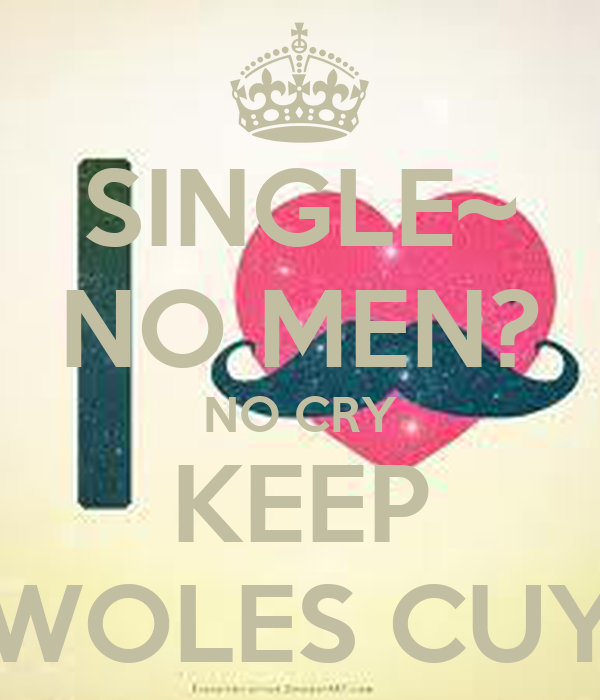 SINGLE~ NO MEN? NO CRY KEEP WOLES CUY