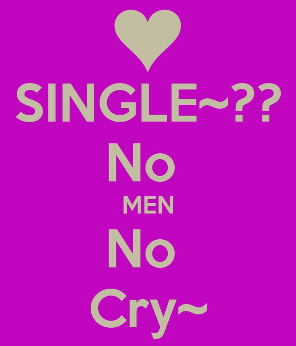 SINGLE~?? No  MEN No  Cry~