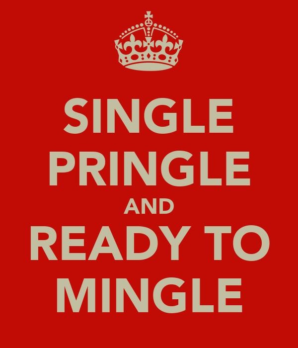 SINGLE PRINGLE AND READY TO MINGLE