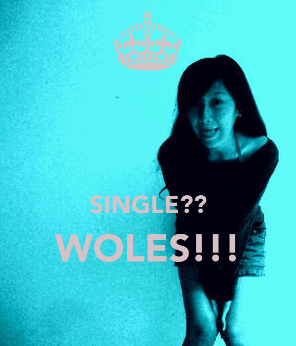 SINGLE?? WOLES!!!