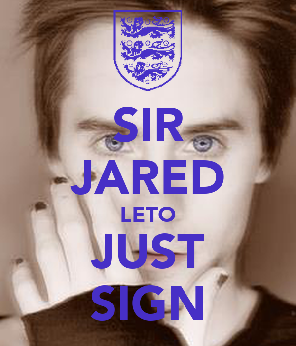 SIR JARED LETO JUST SIGN