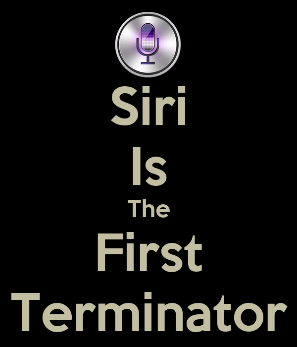 Siri Is The First Terminator