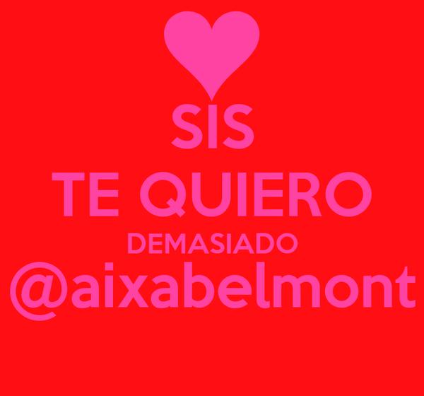 SIS TE QUIERO DEMASIADO @aixabelmont