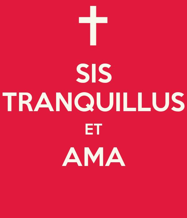 SIS TRANQUILLUS ET AMA