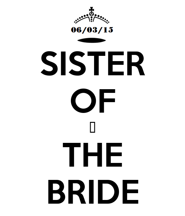 SISTER OF ♥ THE BRIDE