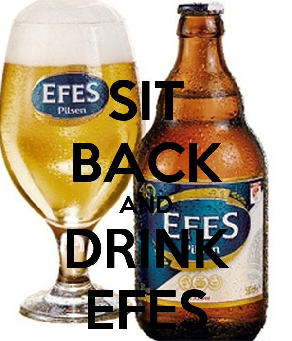 SIT BACK AND DRINK EFES