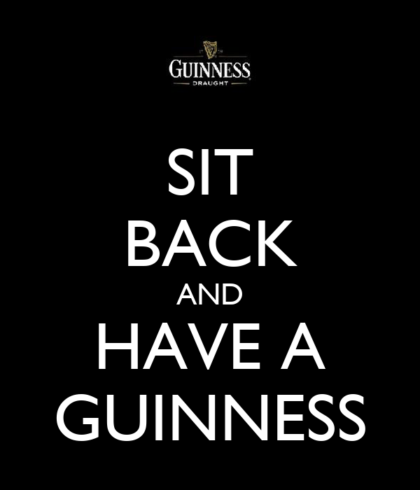SIT BACK AND HAVE A GUINNESS