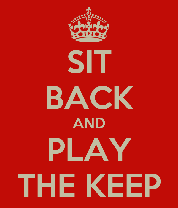 SIT BACK AND PLAY THE KEEP