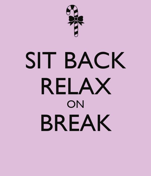 sit back relax on break poster orrin keep calm o matic. Black Bedroom Furniture Sets. Home Design Ideas