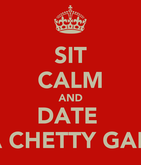 SIT CALM AND DATE  A CHETTY GAL