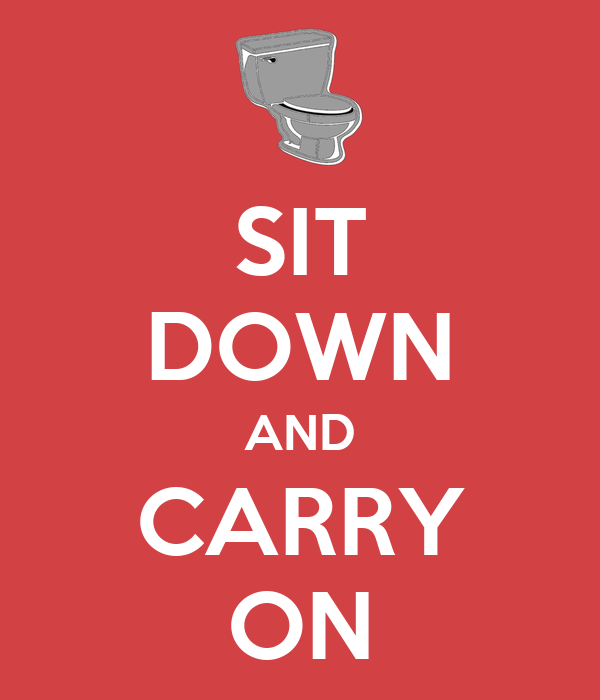 SIT DOWN AND CARRY ON