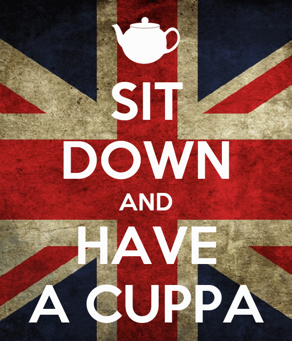 SIT DOWN AND HAVE A CUPPA