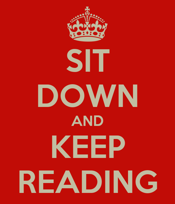 SIT DOWN AND KEEP READING