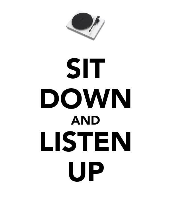 SIT DOWN AND LISTEN UP