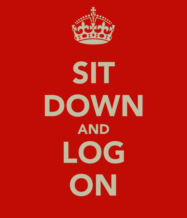 SIT DOWN AND LOG ON