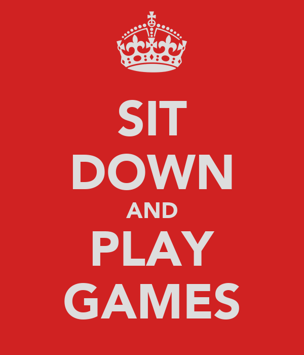 SIT DOWN AND PLAY GAMES