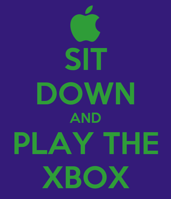 SIT DOWN AND PLAY THE XBOX