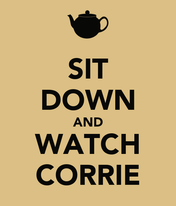 SIT DOWN AND WATCH CORRIE