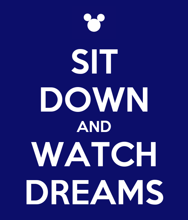 SIT DOWN AND WATCH DREAMS