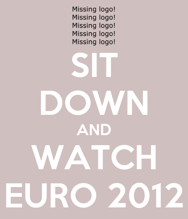SIT DOWN AND WATCH EURO 2012