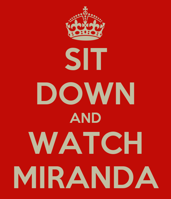 SIT DOWN AND WATCH MIRANDA