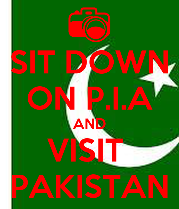 SIT DOWN ON P.I.A AND VISIT  PAKISTAN