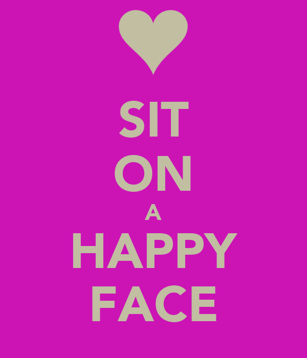 SIT ON A HAPPY FACE