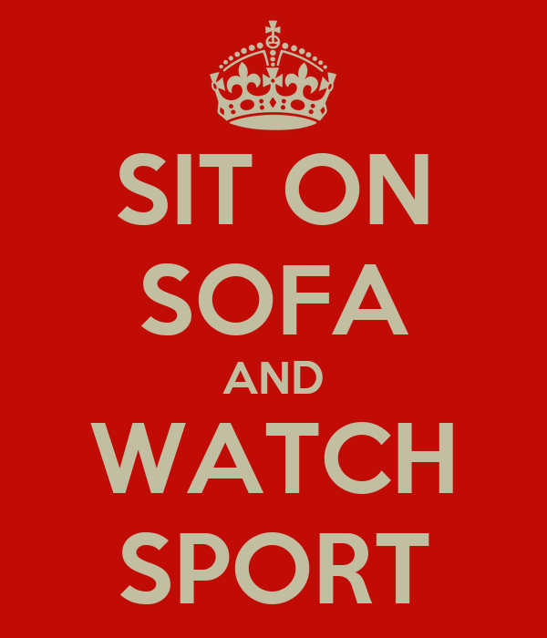 SIT ON SOFA AND WATCH SPORT