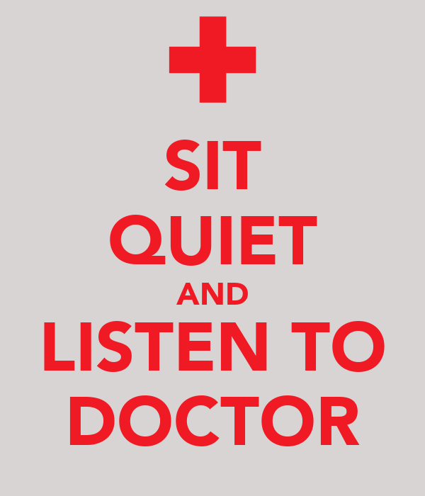 SIT QUIET AND LISTEN TO DOCTOR