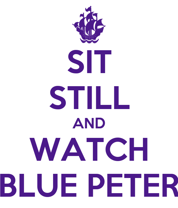 SIT STILL AND WATCH BLUE PETER
