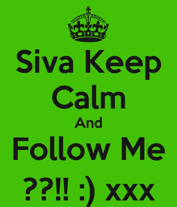 Siva Keep Calm And Follow Me ??!! :) xxx