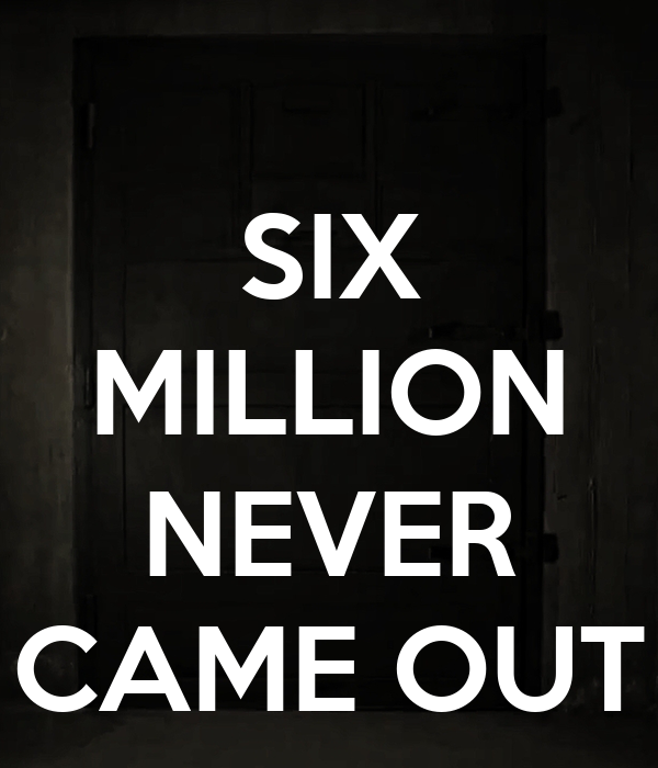 SIX MILLION  NEVER CAME OUT