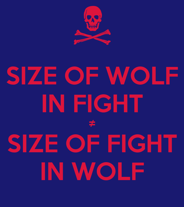 SIZE OF WOLF IN FIGHT ≠ SIZE OF FIGHT IN WOLF