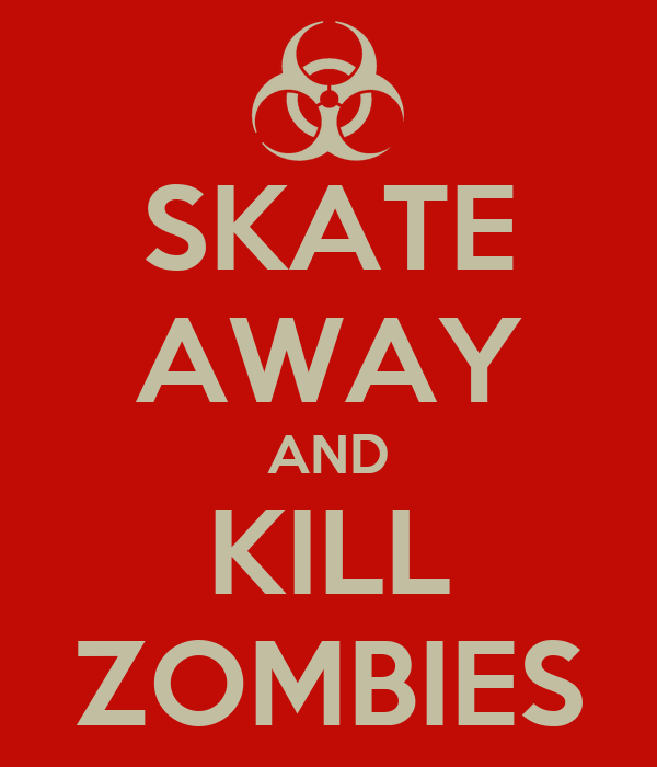 SKATE AWAY AND KILL ZOMBIES