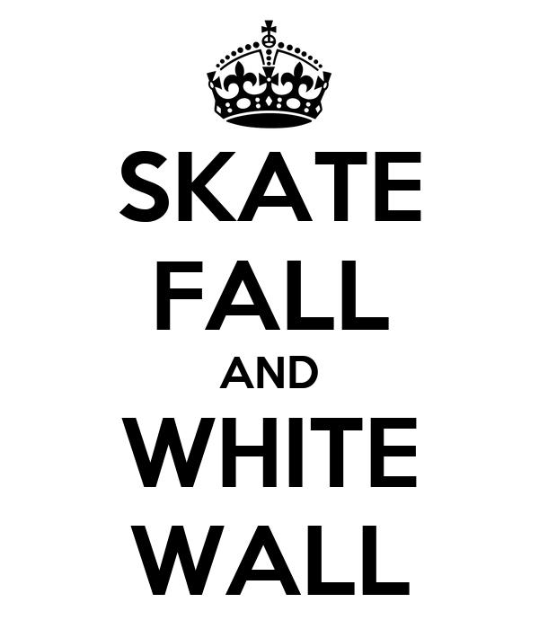 SKATE FALL AND WHITE WALL