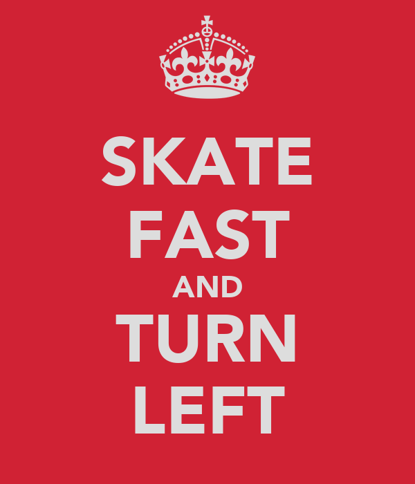 SKATE FAST AND TURN LEFT