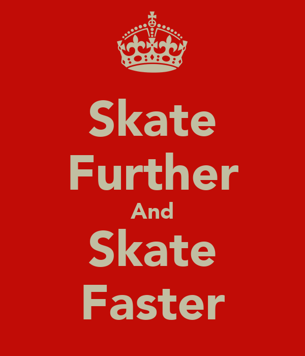 Skate Further And Skate Faster
