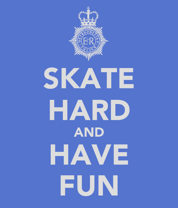 SKATE HARD AND HAVE FUN